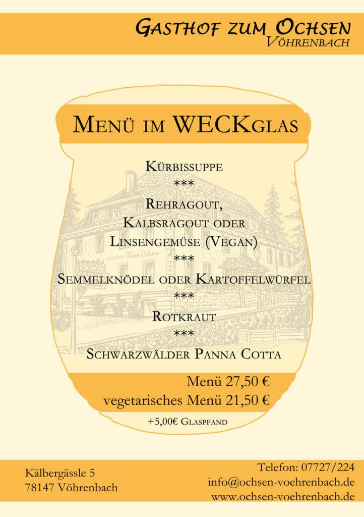 Menü im Weckglas  Kürbissuppe Rehragout, Kalbsragout oder Linsengemüse, Semmelknödel oder Kartoffelwürfel, Rotkraut, Schwarzwälder Panna Cotta  Menü 27,50 € vegetarisches Menü 21,50 € + 5,00€ Glaspfand